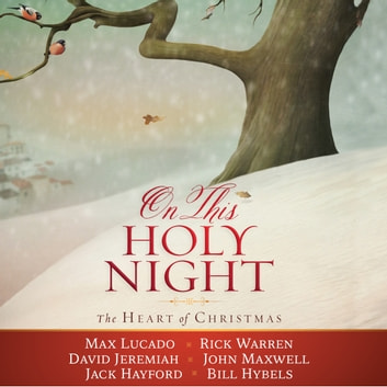 On This Holy Night - The Heart of Christmas audiobook by Thomas Nelson,Max Lucado,Rick Warren,Dr. David Jeremiah,John Maxwell,Jack W Hayford,Bill Hybels