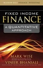Fixed Income Finance: A Quantitative Approach ebook by Mark Wise,Vineer Bhansali