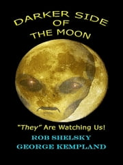 "Darker Side Of The Moon ""They"" Are Watching Us! ebook by Rob Shelsky"