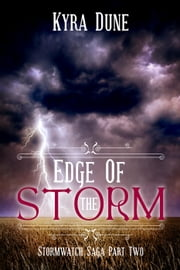 Edge Of The Storm - Stormwatch Saga, #2 ebook by Kyra Dune