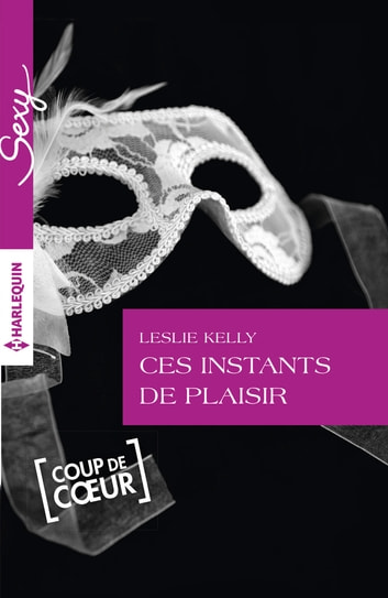Ces instants de plaisir ebook by Leslie Kelly