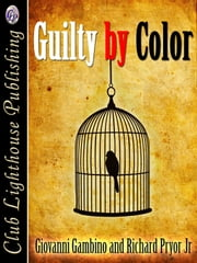 Guilty by Color ebook by GIOVANNI GAMBINO and RICHARD PRYOR JR.,Giovanni Gambino