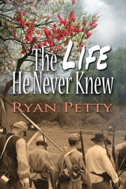 The Life He Never Knew ebook by Ryan T Petty