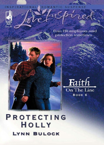 Protecting Holly (Mills & Boon Love Inspired) (Faith on the Line, Book 6) ebook by Lynn Bulock