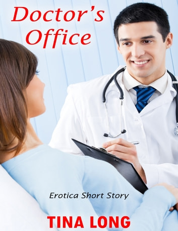 Doctor's Office: Erotica Short Story ebook by Tina Long
