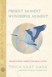 Present Moment Wonderful Moment - Mindfulness Verses for Daily Living ebook by Thich Nhat Hanh,Mayumi Oda