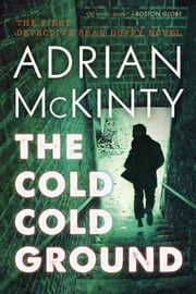 The Cold Cold Ground - A Detective Sean Duffy Novel ebook by Adrian Mckinty