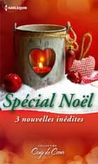 Spécial Noël - 3 nouvelles inédites ebook by Donna Alward, Carole Mortimer, Barbara Wallace