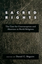 Sacred Rights - The Case for Contraception and Abortion in World Religions ebook by