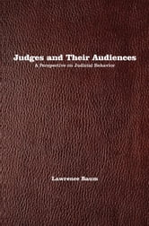 Judges and Their Audiences - A Perspective on Judicial Behavior ebook by Lawrence Baum
