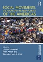 Social Movements, the Poor and the New Politics of the Americas ebook by Håvard Haarstad,Mark Amen,Asuncion Lera St Clair