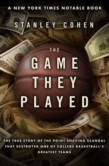 The Game They Played - The True Story of the Point-Shaving Scandal That Destroyed One of College Basketball's Greatest Teams ebook by Stanley Cohen