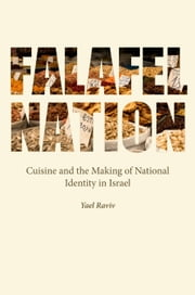 Falafel Nation - Cuisine and the Making of National Identity in Israel ebook by Yael Raviv