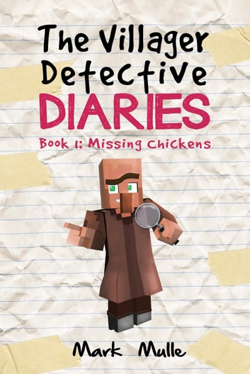 The Villager Detective Diaries, Book 1: The Missing Chickens ebook by Mark Mulle