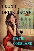 I Don't Drink Decaf ekitaplar by David Cousland