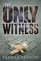 THE ONLY WITNESS ebook by Pamela Beason