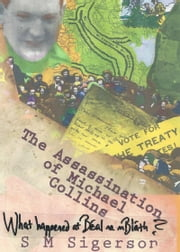 The Assassination of Michael Collins: What Happened at Béal ma mBláth? ebook by S M Sigerson