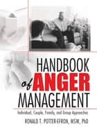 Handbook of Anger Management ebook by Ron Potter-Efron