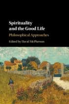 Spirituality and the Good Life - Philosophical Approaches ebook by David McPherson