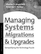 Managing Systems Migrations and Upgrades ebook by Charles Breakfield,Roxanne Burkey