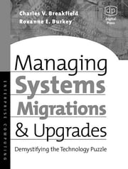 Managing Systems Migrations and Upgrades - Demystifying the Technology Puzzle ebook by Charles Breakfield,Roxanne Burkey