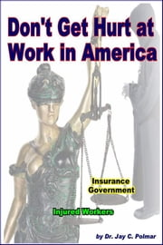 Don't Get Hurt At Work In America ebook by Dr. Jay Polmar