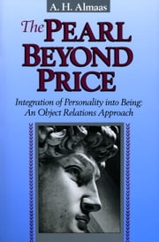 The Pearl Beyond Price - Integration of Personality into Being ebook by A. H. Almaas