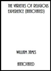 The Varieties of Religious Experience (Annotated) ebook by William James