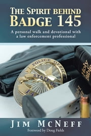 The Spirit behind Badge 145 - A personal walk and devotional with a law enforcement professional ebook by Jim McNeff