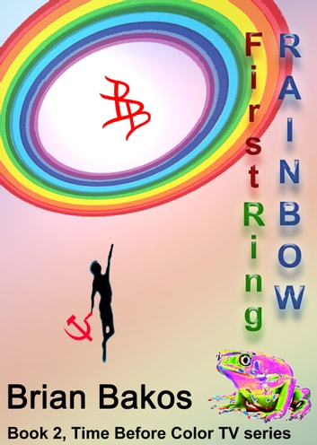 The First Ring Rainbow ebook by Brian Bakos