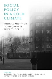 Social policy in a cold climate - Policies and their consequences since the crisis ebook by Ruth Lupton,Tania Burchardt