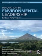 Innovation in Environmental Leadership - Critical Perspectives ebook by Benjamin W. Redekop, Deborah Rigling Gallagher, Rian Satterwhite