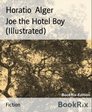 Joe the Hotel Boy (Illustrated) ebook by Horatio Alger