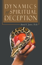 Dynamics of Spiritual Deception ebook by Daniel C. Juster, Th.D.