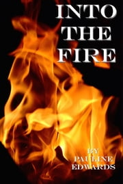 Into The Fire ebook by Pauline Edwards