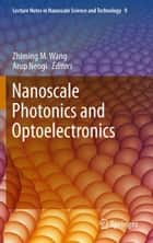 Nanoscale Photonics and Optoelectronics ebook by Zhiming M Wang, Arup Neogi