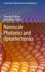 Nanoscale Photonics and Optoelectronics ebook by Zhiming M Wang,Arup Neogi