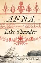 Anna, Like Thunder - A Novel ebook by Peggy Herring