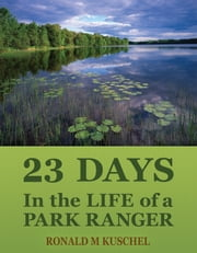 23 Days - In the Life of a Park Ranger ebook by Ronald M Kuschel,Gary Alan Nelson