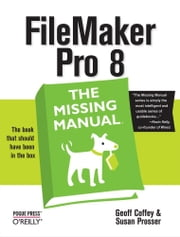 FileMaker Pro 8: The Missing Manual ebook by Geoff Coffey,Susan Prosser