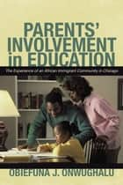 Parents' Involvement in Education - The Experience of an African Immigrant Community in Chicago ebook by Obiefuna J. Onwughalu
