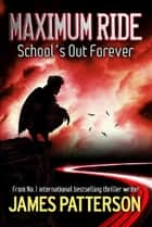Maximum Ride: School's Out Forever eBook von James Patterson, James Patterson