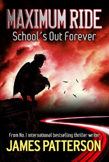 Maximum Ride: School's Out Forever ebook by James Patterson,James Patterson