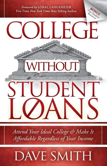 College Without Student Loans - Attend Your Ideal College & Make It Affordable Regardless of Your Income ebook by Dave Smith