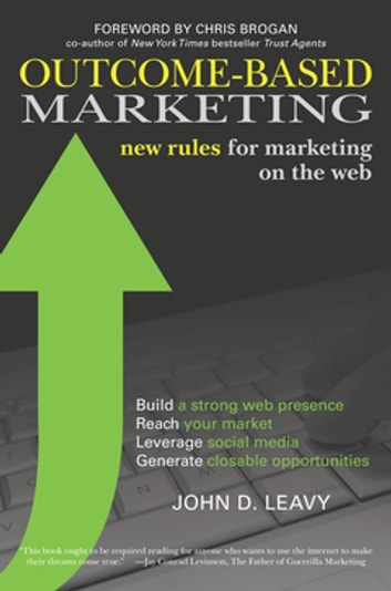 Outcome-Based Marketing - New Rules for Marketing on the Web ebook by John D. Leavy