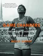 Game Changers - The Unsung Heroines of Sports History ebook by Molly Schiot