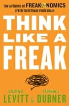 Think Like A Freak ebook by Steven D. Levitt, Stephen J. Dubner