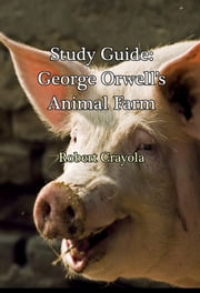 Study Guide: George Orwell's Animal Farm ebook by Robert Crayola