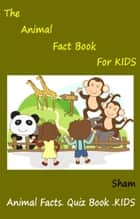 The Animal Fact Book For Kids ebook by Sham