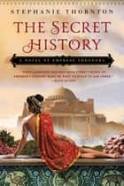 The Secret History ebook by Stephanie Thornton